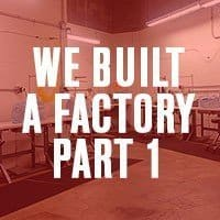 We Built A Factory: Part 1