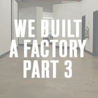 We built a factory: Part 3